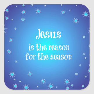 Jesus is the reason for the Season Christmas Square Sticker