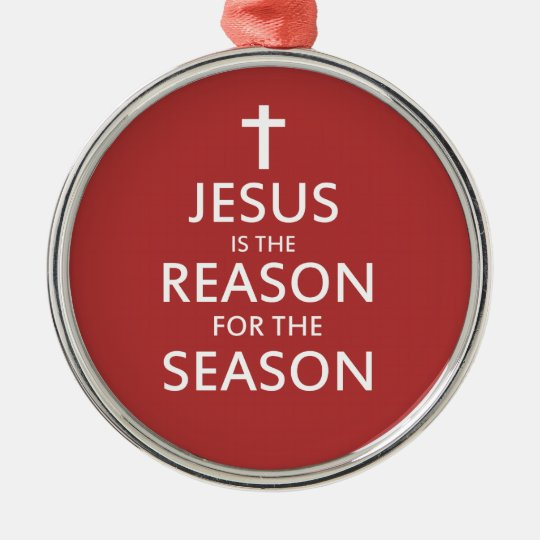 Jesus is the reason for the season metal ornament