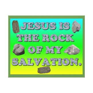 Jesus Is The Rock Of My Salvation. Canvas Print