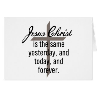 Jesus is the Same Forever Greeting Card