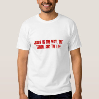 Jesus is The Way, The Truth, and The Life Tee Shirt
