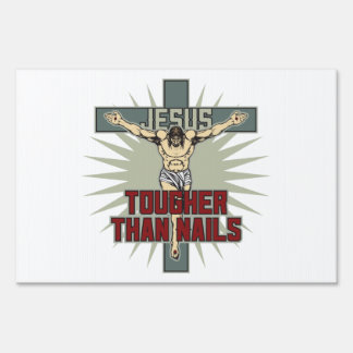 Jesus is Tougher Than Nails Yard Sign
