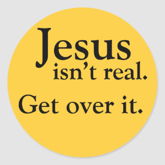Jesus isn't real. Get over it. Classic Round Sticker