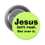 Jesus isn't real. pinback buttons