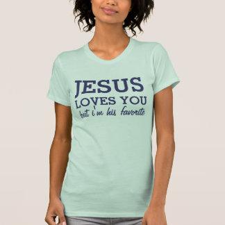 Jesús le ama pero soy su favorito playera