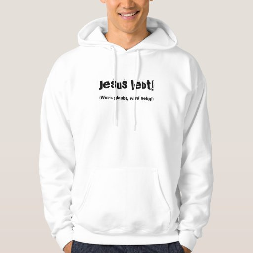 Jesus lives! (Wer's believes, becomes blessed!) Hooded Pullover