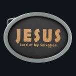 """Jesus, Lord of My Salvation (Christian Faith) Belt Buckle<br><div class=""""desc"""">""""Jesus,  Lord of My Salvation""""  – Proclaim your faith with the name of Jesus as your Savior.  A spiritual impact statement for teens,  youth and Christians of all ages.  --Text:  """"Jesus,  Lord of My Salvation"""" -- Design: bold name of Jesus,  with tagline under it.</div>"""