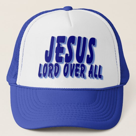 Jesus Lord over all Trucker Hat