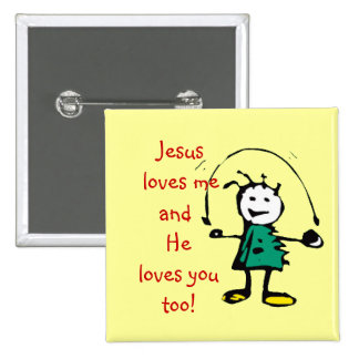 Jesus love me and He loves you too Girl Pinback Button
