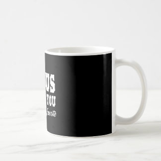 Jesus Love You, but I'm His Favorite Coffee Mug