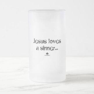 Jesus loves a sinner... frosted glass beer mug