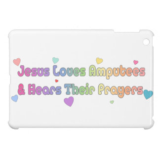 Jesus Loves Amputees and hears Prayer Case For The iPad Mini