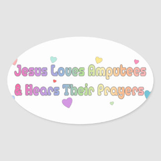 Jesus Loves Amputees and hears Prayer Oval Sticker
