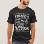 """Jesus Loves Me And My Tattoos T-Shirt<br><div class=""""desc"""">Show your ink pride!</div>"""