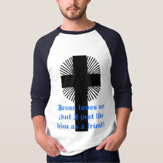 Jesus loves me(but I just like him as a friend) T-Shirt