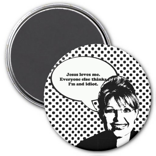 Jesus loves me. Everyone else thinks I'm an idiot 3 Inch Round Magnet