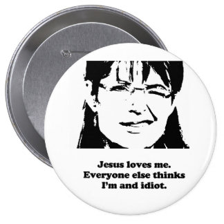 Jesus loves me. Everyone else thinks I'm an idiot Pinback Button