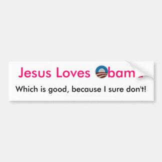 Jesus loves Obama but I don't! Bumper Sticker