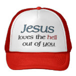 Jesus Loves The Hell Out Of You Trucker Hat