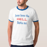 Jesus loves the, hell, Outta meJesus Loves the HEL T-Shirt