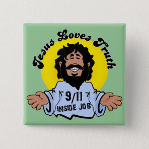 Jesus Loves Truth 9-11 Inside Job Funny Button