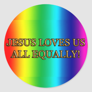 JESUS LOVES US ALL EQUALLY! (CHRIST CHRISTIAN) CLASSIC ROUND STICKER
