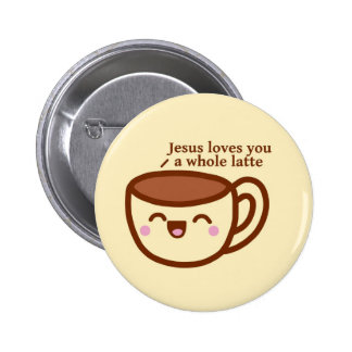 Jesus Loves you a whole latte pin badge