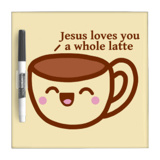Jesus Loves you a whole latte White Board