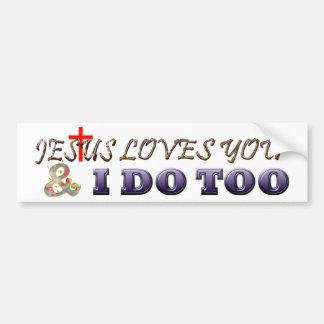Jesus Loves You and I Do Too Bumper Sticker