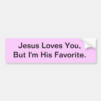 Jesus Loves You,But I'm His Favorite. Bumper Stickers