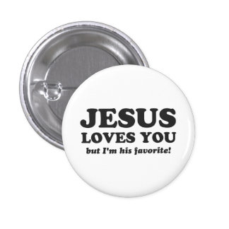 Jesus Loves You But I'm His Favorite Pinback Button