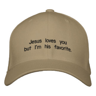 Jesus loves you but I'm his favorite. Embroidered Baseball Cap