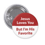 Jesus Loves You, But I'm His Favorite Pin