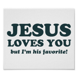 Jesus Loves You But I'm His Favorite Posters