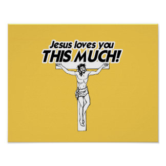 JESUS LOVES YOU THIS MUCH POSTERS