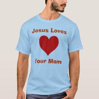 Jesus Loves Your Mom T-Shirt