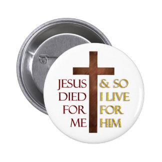 Jesús murió por mí así que vivo para él. pin redondo 5 cm