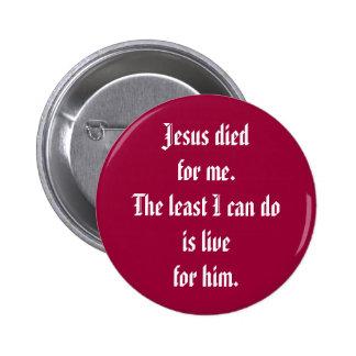 Jesús murió por mí. El lo menos que puedo hacer es Pin Redondo 5 Cm