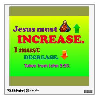 Jesus Must Increase! I Must Decrease! Wall Decal