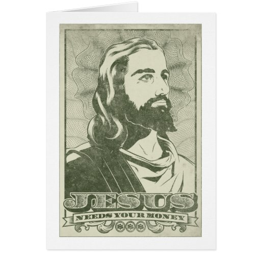 Jesús necesita su dinero tarjeta de felicitación