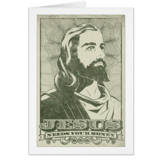 Jesus Needs Your Money Greeting Card