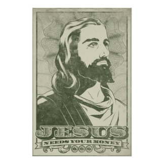 Jesus Needs Your Money Poster