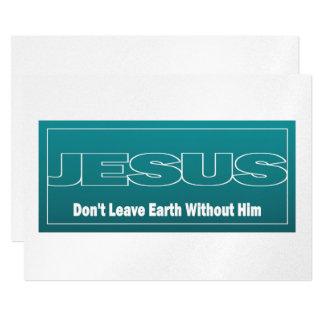 """JESÚS no deja la tierra sin él Invitación 5"""" X 7"""""""