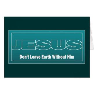 JESÚS no deja la tierra sin él Tarjeta De Felicitación