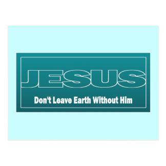 JESÚS no deja la tierra sin él Tarjeta Postal