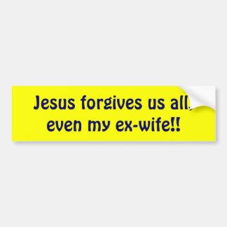¡Jesús nos perdona todos, incluso mi exmujer!! Pegatina Para Auto