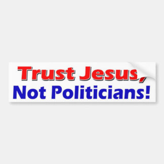Jesus Not Politicians Car Bumper Sticker