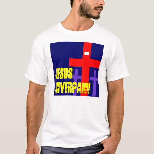 JESUS Overpaid! T-Shirt
