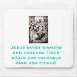Jesus Redeems Souls for Cash and Prizes Mouse Pad