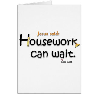 Jesus Said Housework Can Wait Card
